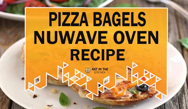 Pizza Bagels – NuWave Oven Recipe