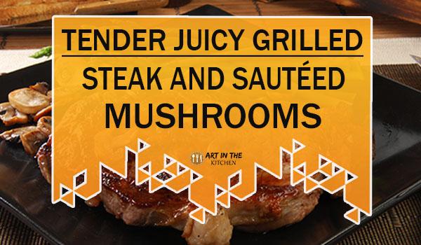 Tender Juicy Grilled Steak and Sautéed Mushrooms
